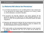 la reforma no afecta las pensiones