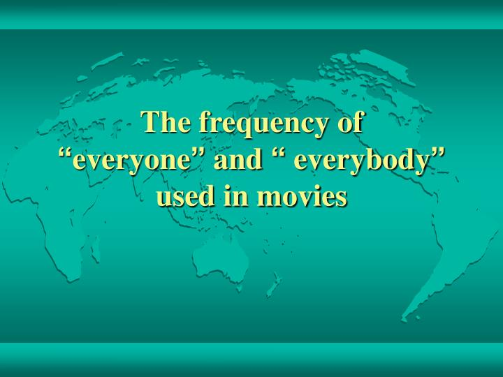 the frequency of everyone and everybody used in movies n.