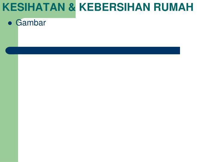 KESIHATAN & KEBERSIHAN RUMAH