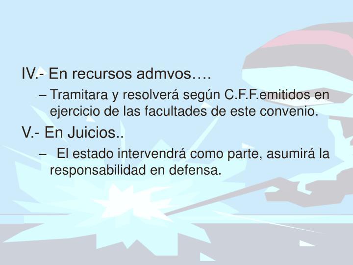 IV.- En recursos admvos….