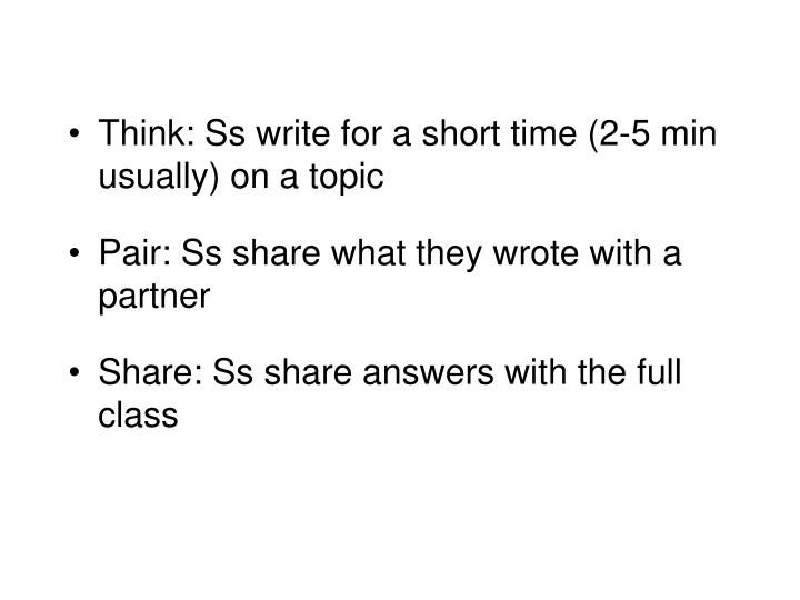 Think: Ss write for a short time (2-5 min usually) on a topic
