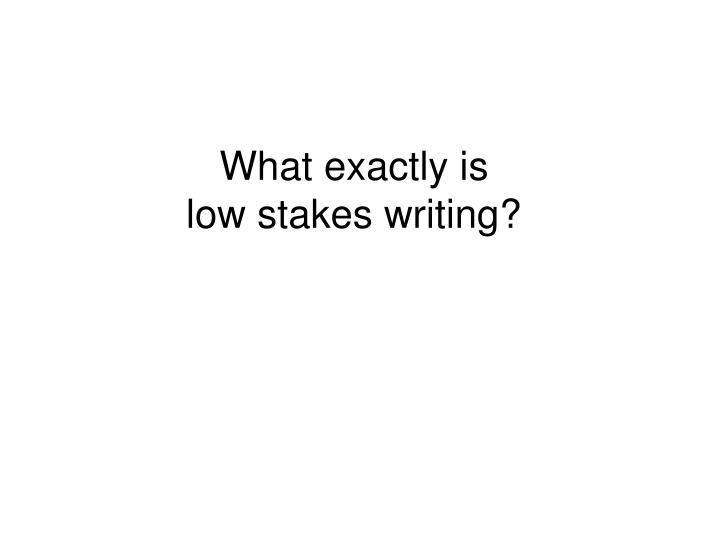 What exactly is low stakes writing
