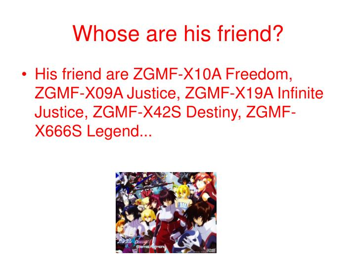 Whose are his friend?