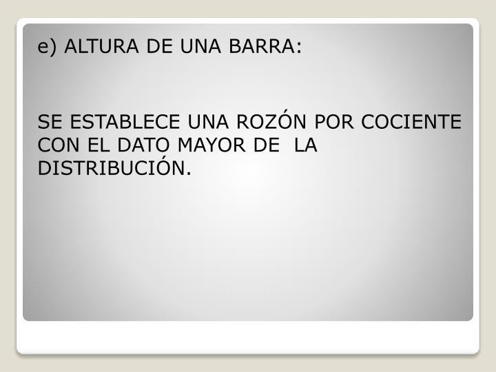 e) ALTURA DE UNA BARRA: