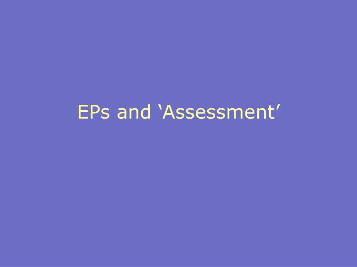 EPs and 'Assessment'
