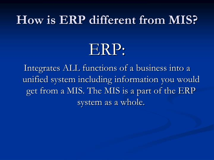 How is ERP different from MIS?
