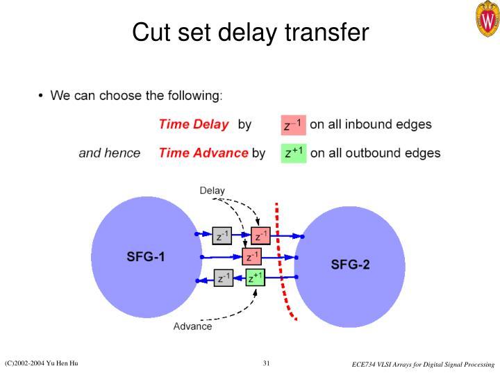 Cut set delay transfer
