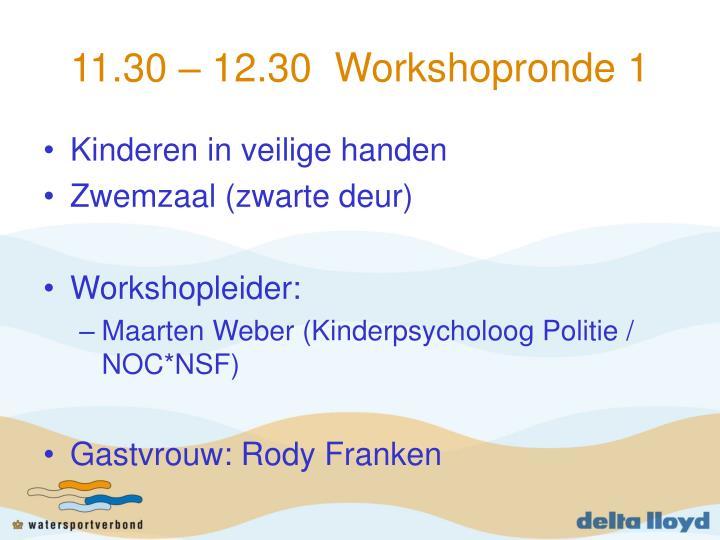 11.30 – 12.30  Workshopronde 1