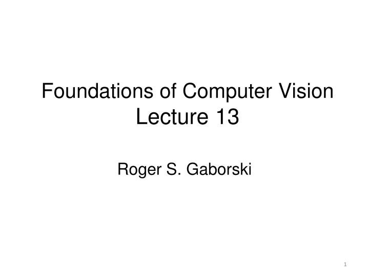 foundations of computer vision lecture 13 n.