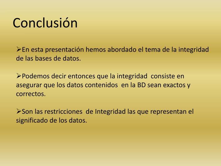En esta presentación hemos abordado el tema de la integridad de las bases de datos.