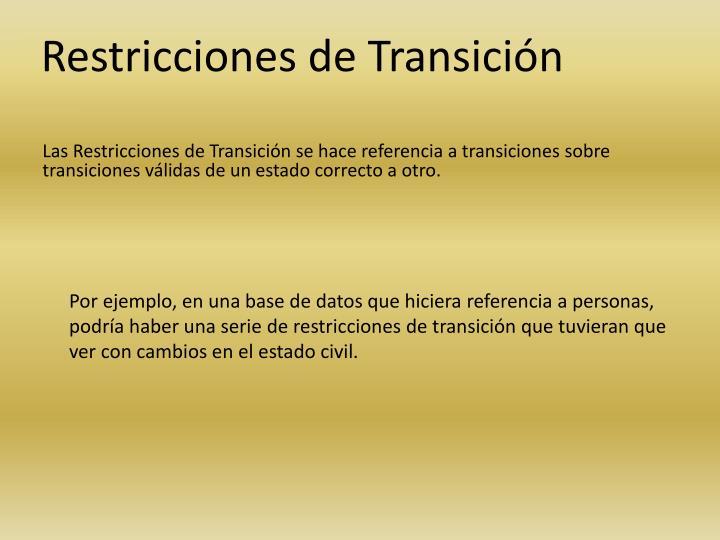 Las Restricciones de Transición se hace referencia a transiciones