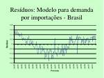 res duos modelo para demanda por importa es brasil