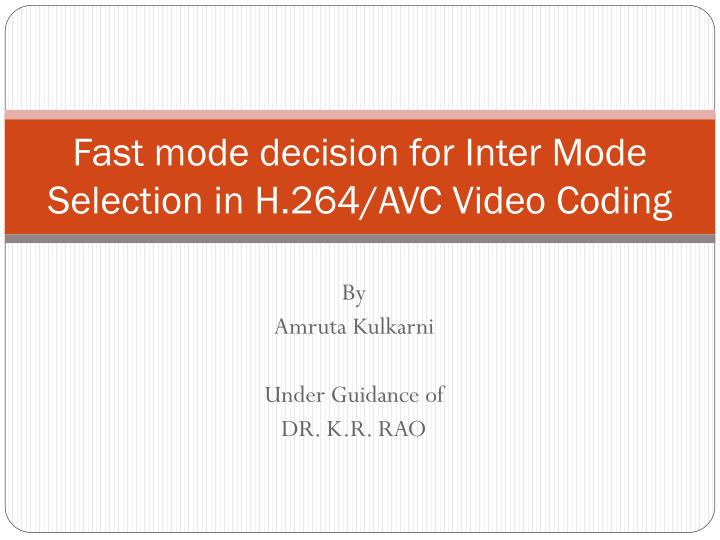 fast mode decision for inter mode selection in h 264 avc video coding n.