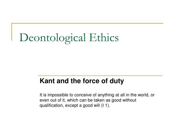 kant's deontological approach to ethics works Deontological ethics kantian ethics kant's ethical  rawls' theory presents a normative approach to  this is a risk-averse strategy that works on the.