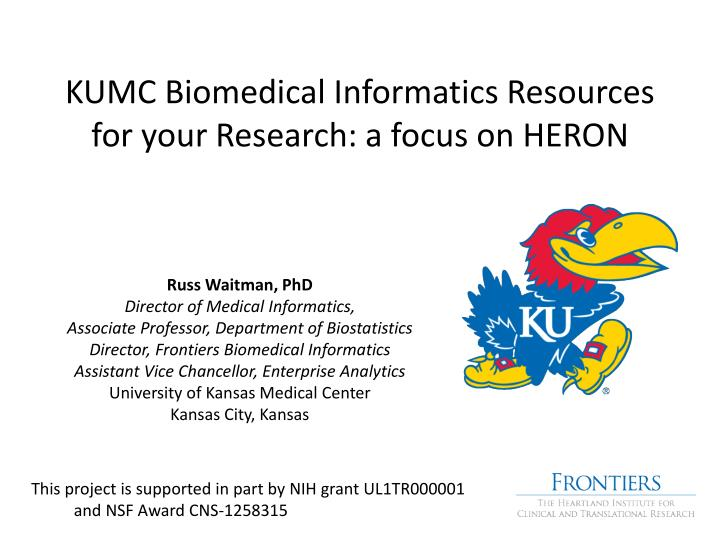 Kumc biomedical informatics resources for your research a focus on heron