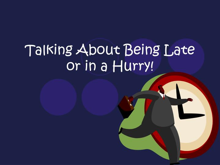 talking about being late or in a hurry n.