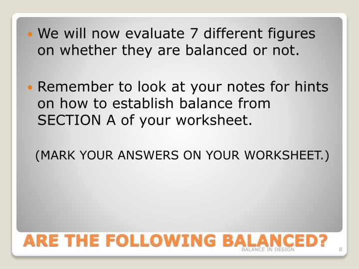 We will now evaluate 7 different figures on whether they are balanced or not.