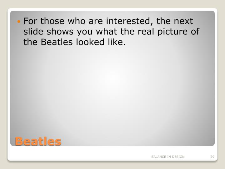 For those who are interested, the next slide shows you what the real picture of the Beatles looked like.