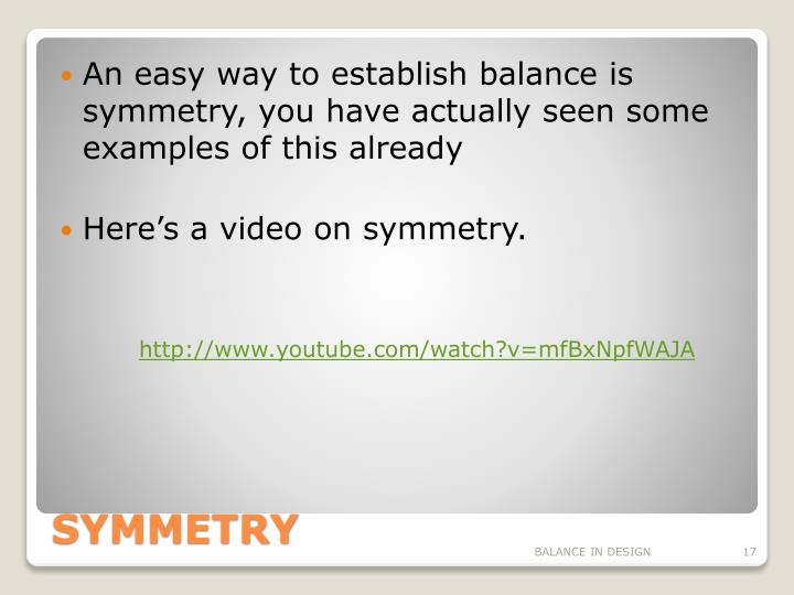 An easy way to establish balance is symmetry, you have actually seen some examples of this already