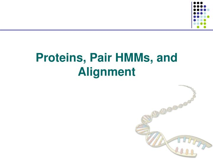 Proteins, Pair HMMs, and Alignment