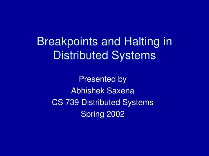 breakpoints and halting in distributed systems n.