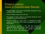 product liability good questionable results