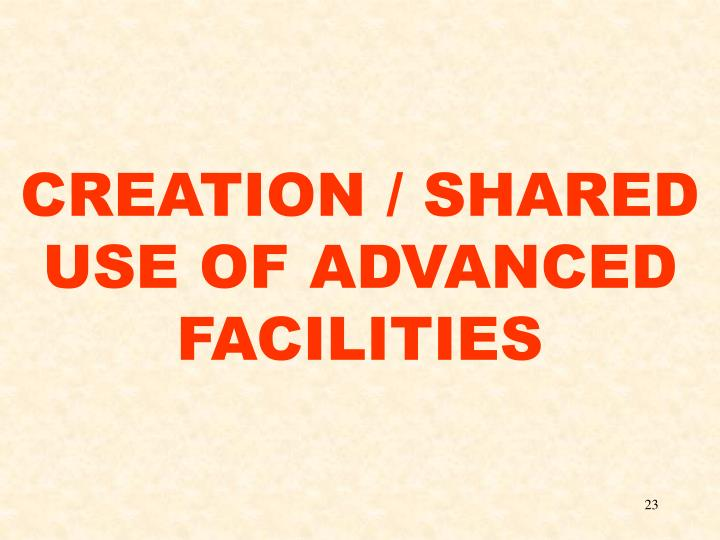 CREATION / SHARED USE OF ADVANCED FACILITIES
