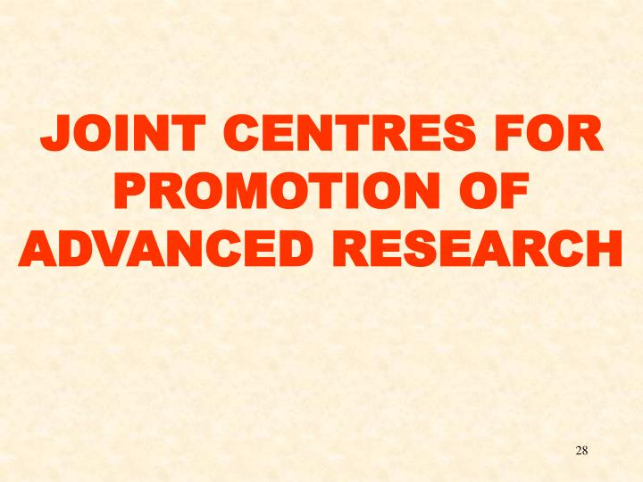 JOINT CENTRES FOR PROMOTION OF ADVANCED RESEARCH