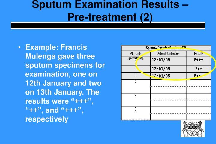 Sputum Examination Results – Pre-treatment (2)