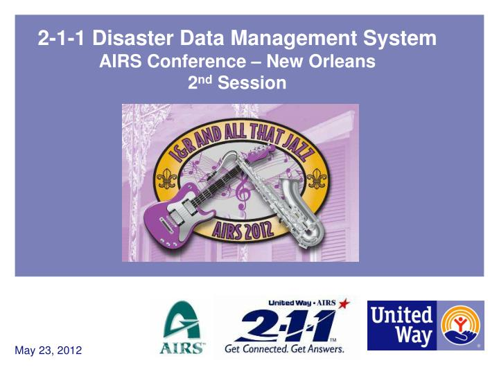 2 1 1 disaster data management system airs conference new orleans 2 nd session