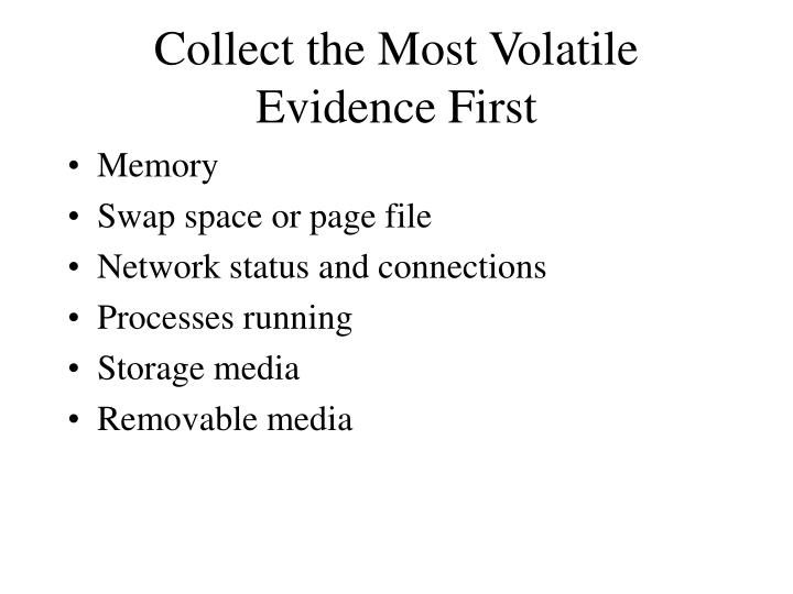 Collect the most volatile evidence first