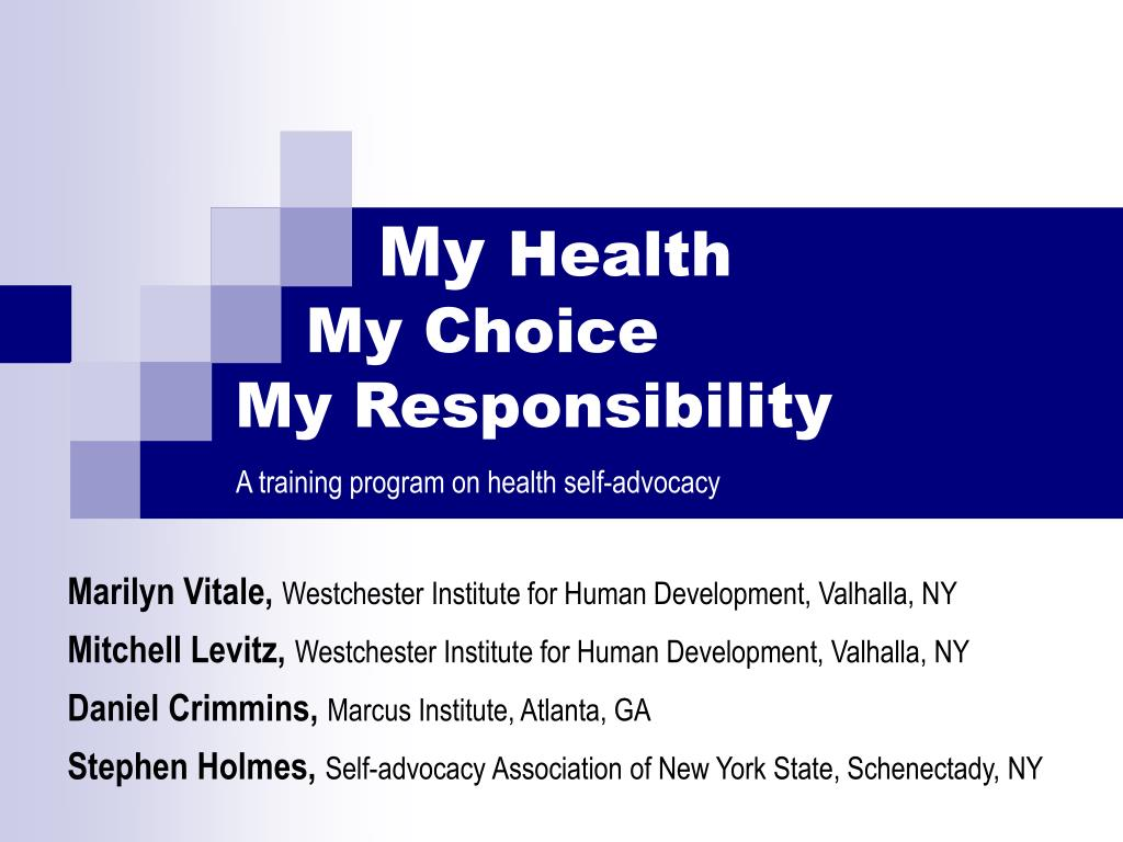 PPT - My Health My Choice My Responsibility A training program on health  self-advocacy PowerPoint Presentation - ID:3711431