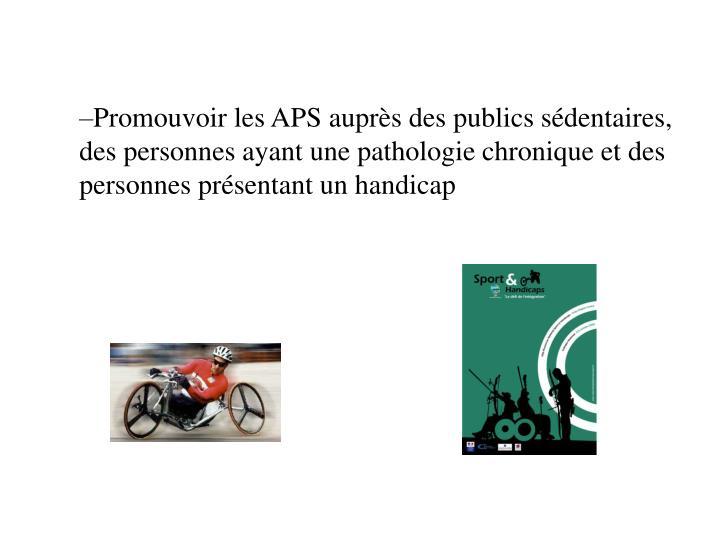 Promouvoir les APS auprès des publics sédentaires, des personnes ayant une pathologie chronique et des personnes présentant un handicap