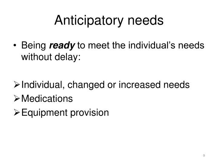 Anticipatory needs