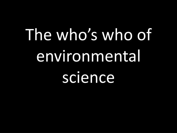 The who s who of environmental science