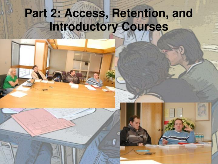 Part 2: Access, Retention, and Introductory Courses