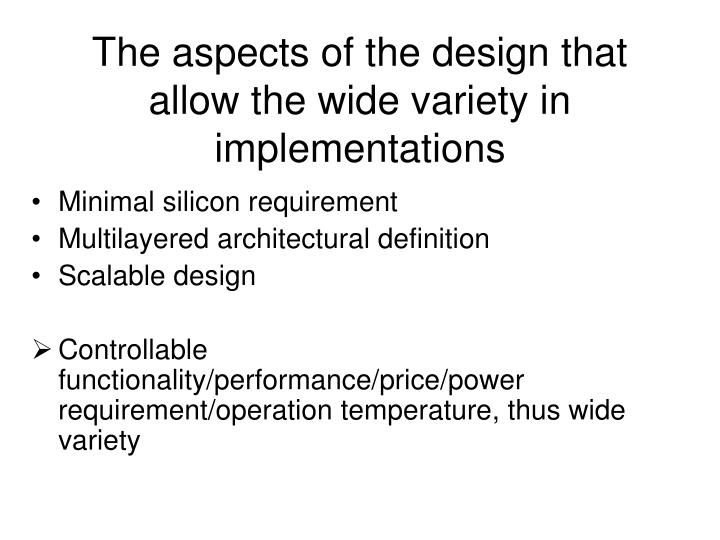 The aspects of the design that allow the wide variety in implementations