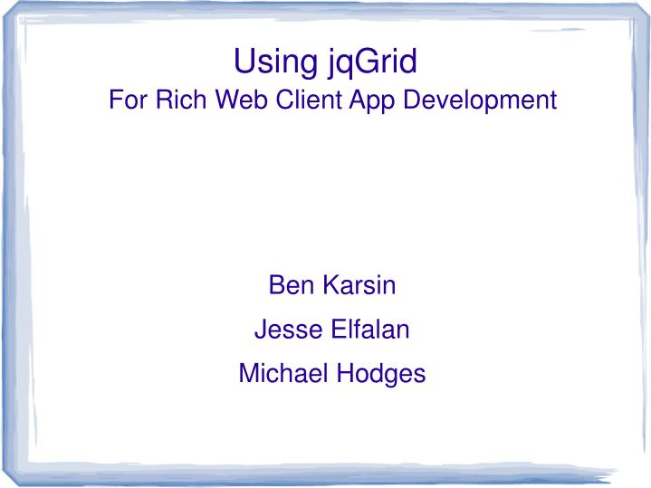 PPT - Using jqGrid PowerPoint Presentation - ID:3712806