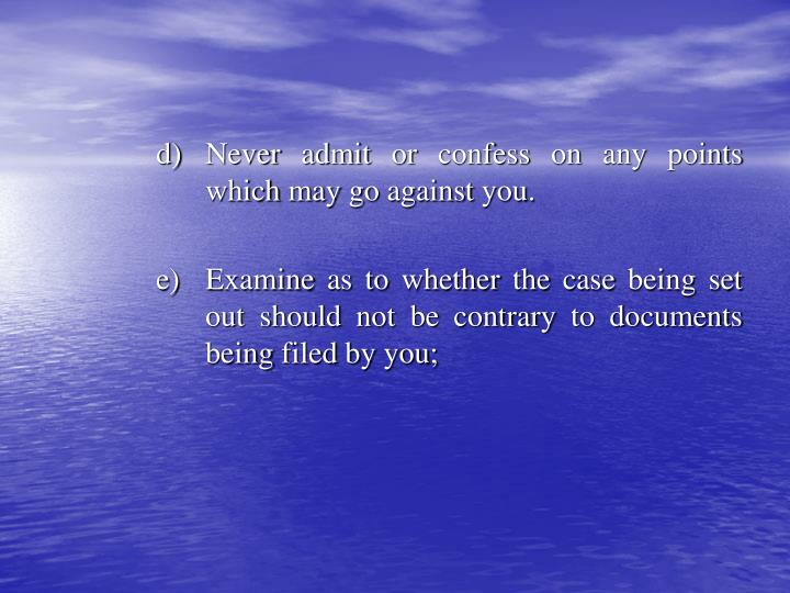 d) 	Never admit or confess on any points 	which may go against you.