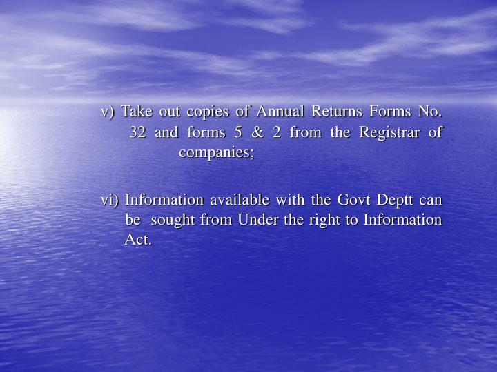 v) Take out copies of Annual Returns Forms No.   	       32 and forms 5 & 2 from the Registrar of   		       companies;