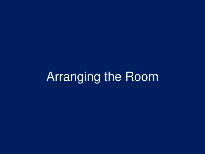 Arranging the Room