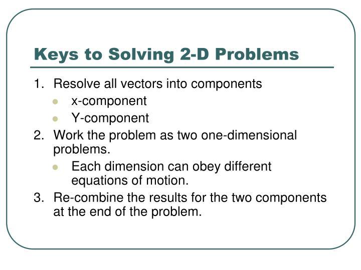 Keys to Solving 2-D Problems