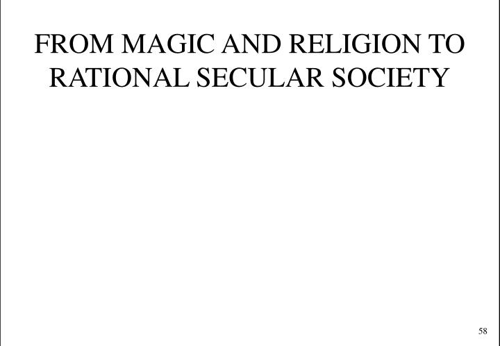FROM MAGIC AND RELIGION TO RATIONAL SECULAR SOCIETY