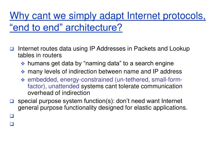 """Why cant we simply adapt Internet protocols, """"end to end"""" architecture?"""