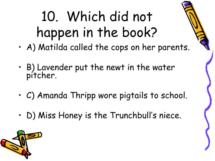 10.  Which did not happen in the book?