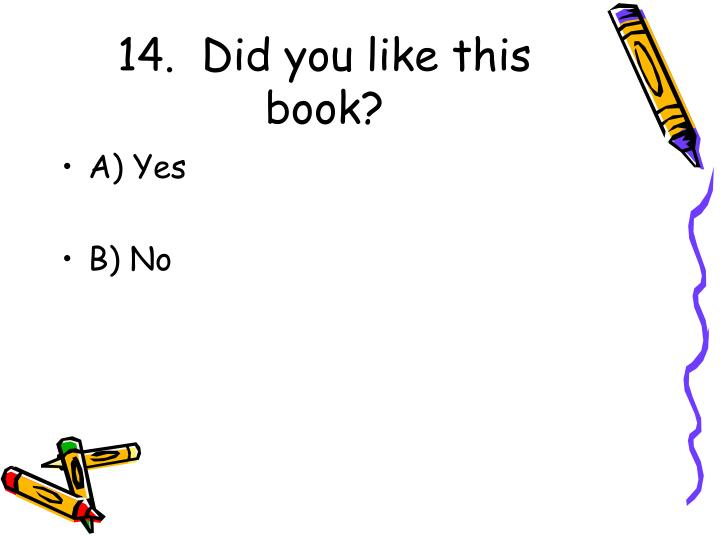 14.  Did you like this book?