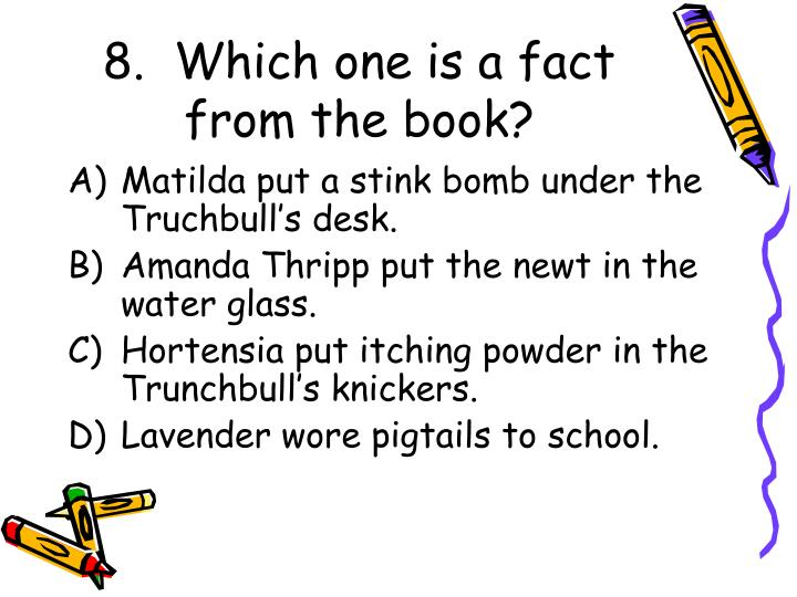 8.  Which one is a fact from the book?