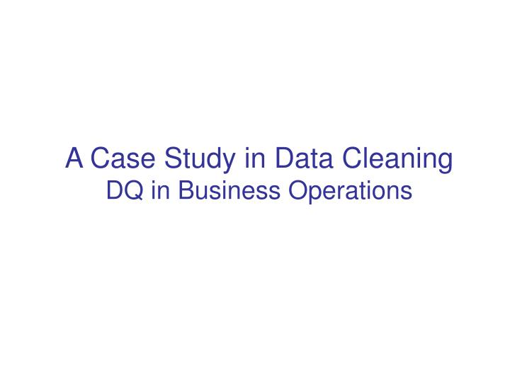 A Case Study in Data Cleaning
