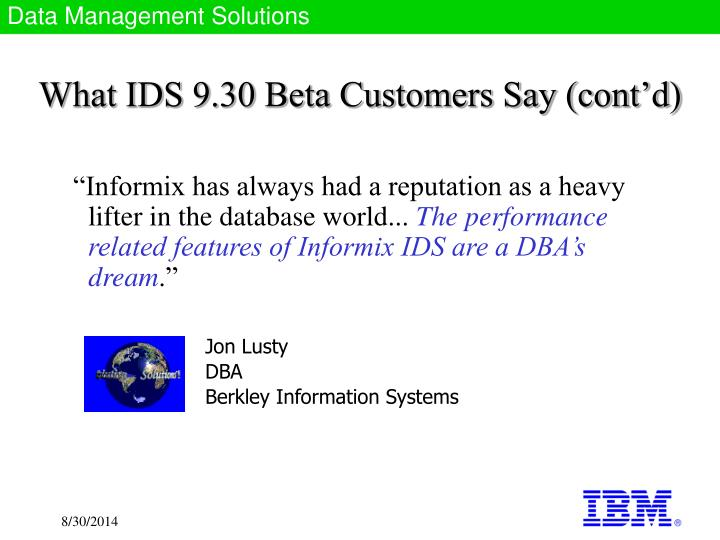 What IDS 9.30 Beta Customers Say (cont'd)