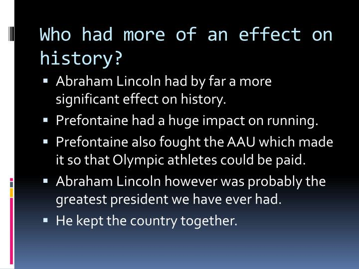 Who had more of an effect on history?